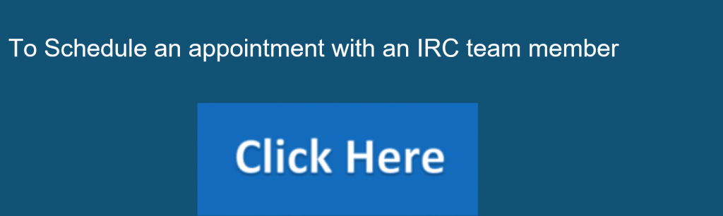 To Schedule an appointment with an IRC team member Click Here